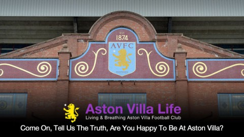 Come On, Tell Us The Truth, Are You Happy To Be At Aston Villa?