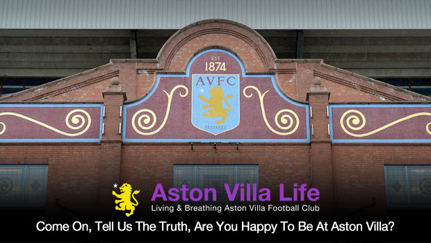 Come On Tell Us The Truth Are You Happy To Be At Aston Villa