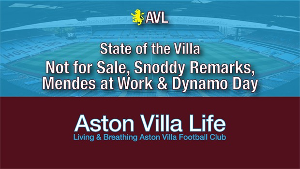 Not For Sale, Snoddy Remarks, Mendes at Work, and Dynamo Day | AVFC